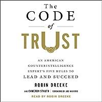 The Code of Trust: An American Counterintelligence Expert's Five Rules to Lead and Succeed Hörbuch von Robin Dreeke, Cameron Stauth, Joe Navarro - foreward Gesprochen von: Robin Dreeke