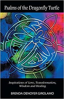 Psalms of the Dragonfly Turtle: Inspirations of Love, Transformation, Wisdom and Healing