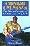 Congo Colossus: The Life and Legacy of Franco & OK Jazz