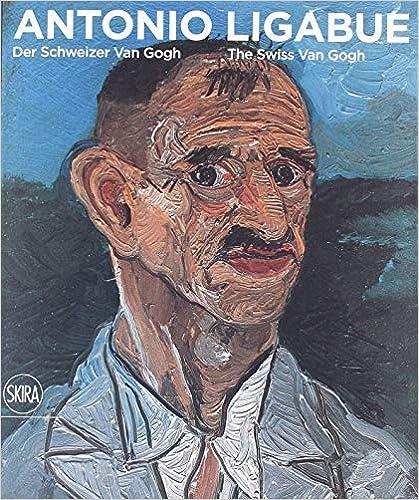 Antonio Ligabue- der Schweizer van Gogh