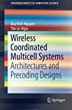 Wireless Coordinated Multicell Systems : Architectures and Precoding Designs, Nguyen, Duy H. N. and Le-Ngoc, Tho, 3319063367