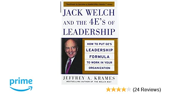 Jack Welch And The 4 Es Of Leadership How To Put Ges Leadership