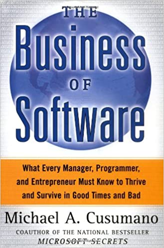 Programmer and Entrepreneur Must Know to Thrive and Survive in Good Times and Bad The Business of Software What Every Manager