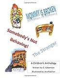 Mommy Is Broken, Somebody's Not Behaving, the Stranger: a Children's Anthology, Cindy Gilbertson, 1497538394