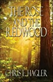The Rose and the Redwood, Chris E. Hagler, 1606102168