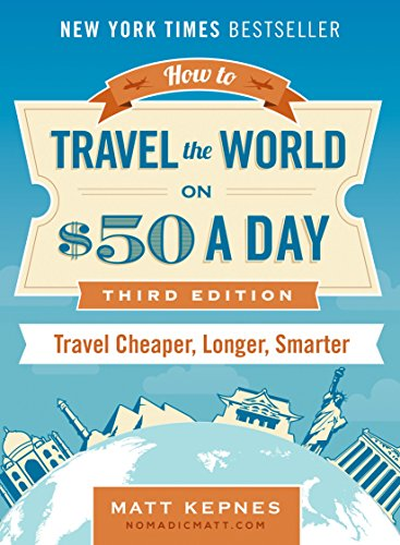 How to Travel the World on $50 a Day: Third Edition: Travel Cheaper, Longer, Smarter [Matt Kepnes] (Tapa Blanda)