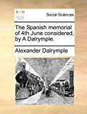 The Spanish Memorial of 4th June Considered, by a Dalrymple, Alexander Dalrymple, 1170536379