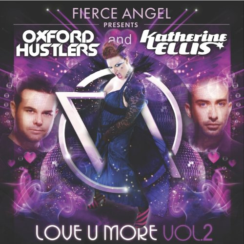 Fierce Angel Presents Oxford Hustlers & Katherine Ellis - Love U More, Vol. 2
