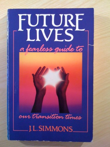 Future Lives: A Fearless Guide to Our Transition Times