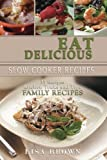 Eat Delicious: 35 Slow Cooker Recipes: Eat Delicious: Cookbook, 35 Slow Cooker Recipes, Easy to Cook, Quick, Soup, Salads, Starters, Main Course, Deserts, Healthy, Tips & Tricks, Family Recipes.