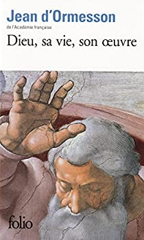 Dieu, sa vie, son oeuvre par Ormesson