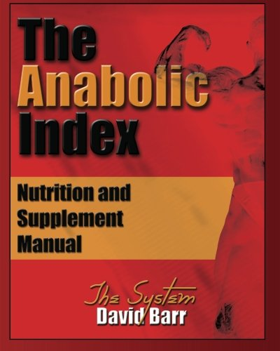 The Anabolic Index: Optimized Nutrition and Supplementation Manual (Volume 1)