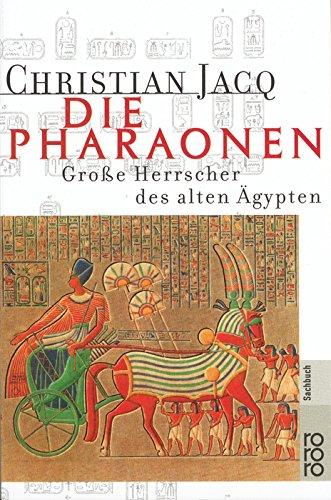 Die Pharaonen: Große Herrscher des alten Ägypten