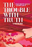 Free eBook - The Trouble with Truth  A Memoir