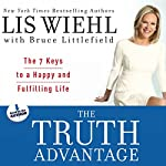 The Truth Advantage: The 7 Keys to a Happy and Fulfilling Life | Lis Wiehl,Bruce Littlefield