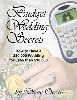 Budget Wedding Secrets How To Have A 30 000 Wedding For Less Than