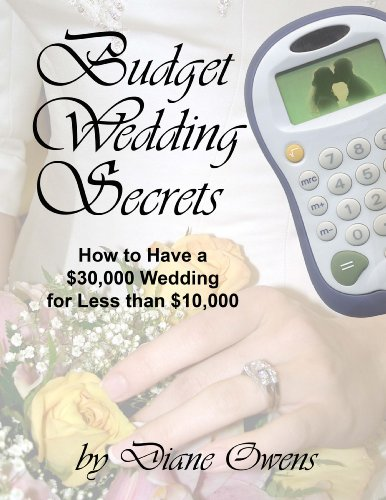 Budget Wedding Secrets: How to Have a $30,000 Wedding for Less Than $10,000