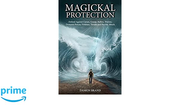 Magickal Protection: Defend Against Curses, Gossip, Bullies, Thieves, Demonic Forces, Violence, Thre