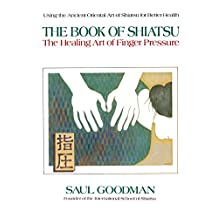 The Book of Shiatsu: The Healing Art of Finger Pressure