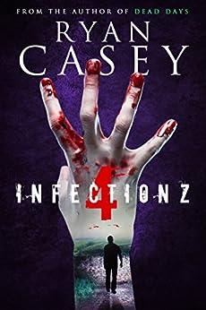 Infection Z 4 (Infection Z Zombie Apocalypse Series) by [Casey, Ryan]