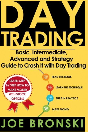 Trading: Basic, Intermediate, Advanced and Strategy Guide to Crash It with Day Trading by Bronski Joe
