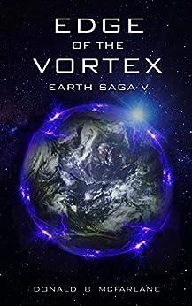 Edge of the Vortex: The Earth Saga V by [McFarlane, Donald B]