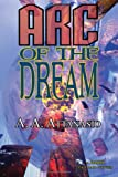 Arc of the Dream - a Radix Tetrad Novel, A. A. Attanasio, 1604502630
