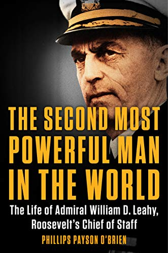 The Second Most Powerful Man in the World: The Life of Admiral William D. Leahy, Roosevelt's Chief of Staff (English Edition)