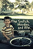 The Snitch, Houdini and Me: Humorous Tales of Death-defying Childhood Misadventure