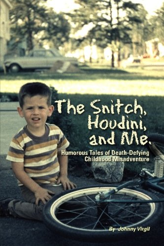 Download The Snitch, Houdini and Me: Humorous Tales of Death-defying Childhood Misadventure pdf epub