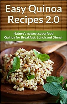 Book Easy Quinoa Recipes 2.0: Natures Newest Superfood. Quinoa for Breakfast, Lunch and Dinner