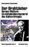 Der Drahtzieher. Vernon Walters - ein Geheimdienstgeneral des Kalten Krieges (Edition Zeitgeschichte)