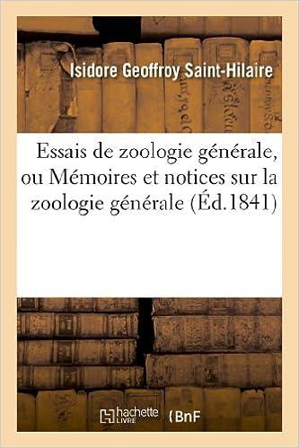 En ligne téléchargement Essais de zoologie générale, ou Mémoires et notices sur la zoologie générale, l'anthropologie: et l'histoire de la science. Texte pdf, epub