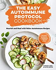 The Easy Autoimmune Protocol Cookbook: Nourish and Heal with 30-Minute, 5-Ingredient, and One-Pot Paleo Autoim