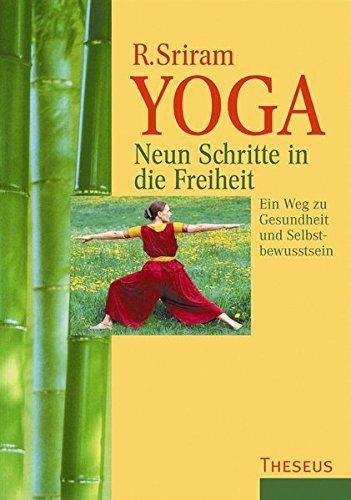 Yoga. Neun Schritte in die Freiheit: Ein Weg zu Gesundheit und Selbstbewusstsein Taschenbuch – 1. November 2010 R. Sriram 3899014170 MAK_VRG_9783899014174 Östliche Philosophie