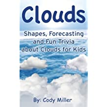 Clouds: Shapes, Forecasting and Fun Trivia about Clouds for Kids