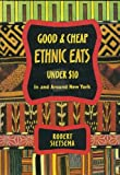 Good and Cheap Ethnic Eats under $10 in and Around New York, Robert Sietsema, 1885492057