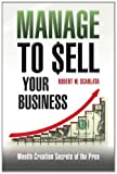 Manage to Sell Your Business, Robert Scarlata, 1470199270