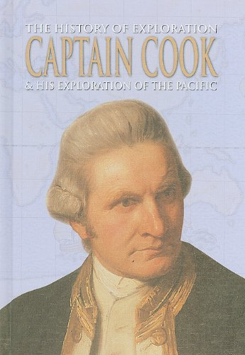 Captain Cook & His Exploration of the Pacific (The History of Exploration)