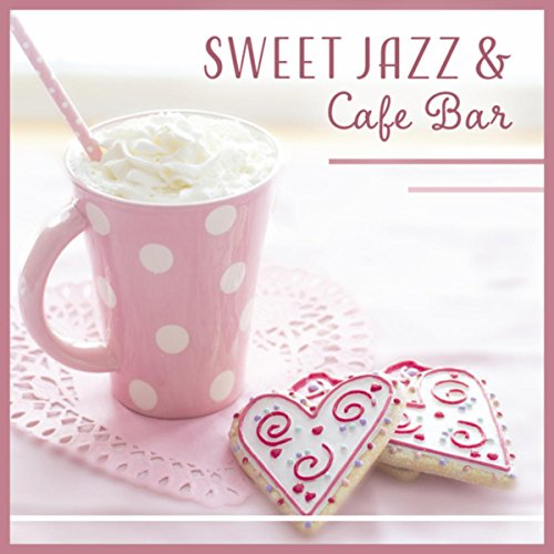 Sweet Jazz & Cafe Bar - Relaxation Music for Coffee Shop, Restaurant, Relaxation