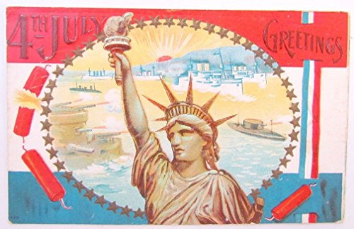 - ANTIQUE WWI EMBOSSED POSTCARD 4th JULY GREETINGS STATUE OF LIBERTY N.Y. SHIPS