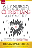 Why Nobody Wants to Be Around Christians Anymore, Thom Schultz and Joani Schultz, 1470716534