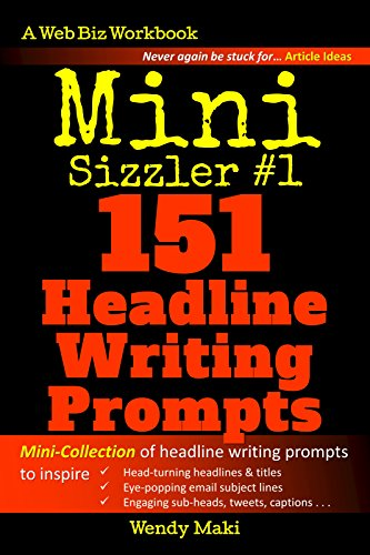 Mini Sizzler #1: 151 Headline Writing Prompts (The Writing Prompts Collection Book 3)