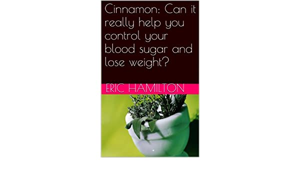 Cinnamon: Can it really help you control your blood sugar and lose weight?