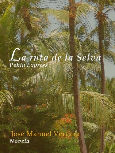 Descargar Libro La Ruta De La Selva - Pekín Express Jose Manuel Vergara Diez
