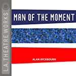 Man of the Moment | Alan Ayckbourn