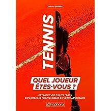 Tennis : Quel joueur êtes-vous ?: Optimisez vos points forts - Exploitez les points faibles de votre adversaire (SPORTS DE RAQUE) (French Edition)