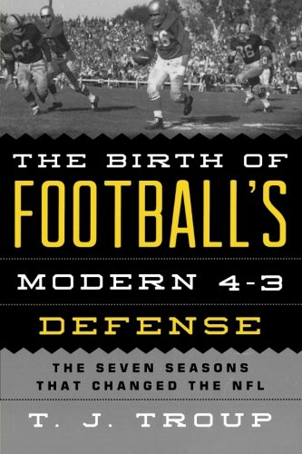 The Birth of Football's Modern 4-3 Defense: The Seven Seasons That Changed the NFL (Football 50 Defense)
