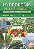 Hydroponic Food Production: A Definitive Guidebook for the Advanced Home Gardener and the Commercial...