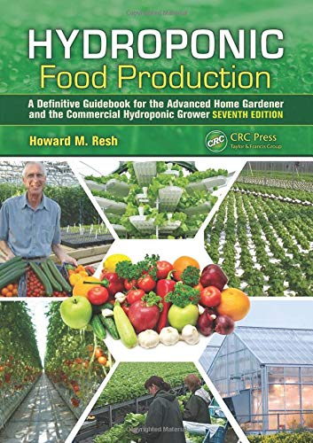(Hydroponic Food Production: A Definitive Guidebook for the Advanced Home Gardener and the Commercial Hydroponic Grower, Seventh Edition )